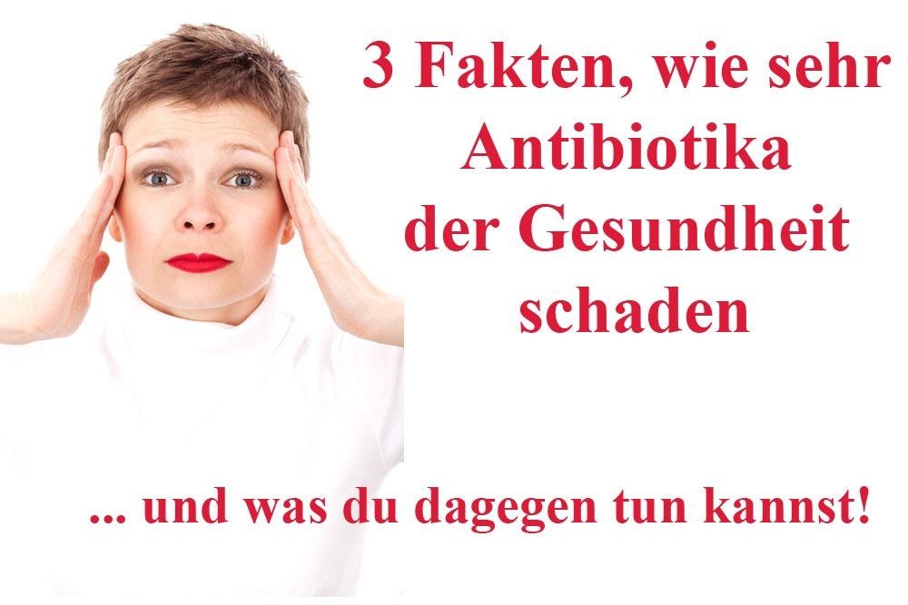 Read more about the article 3 Fakten, wie sehr Antibiotika der Gesundheit schaden