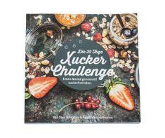 Einen Monat zuckerfrei Leben - mit Genuss Die 30 Tage Xucker-Challenge zeigt Ihnen auf 132 Seiten