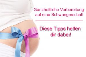 Read more about the article Ganzheitliche Vorbereitung auf eine Schwangerschaft